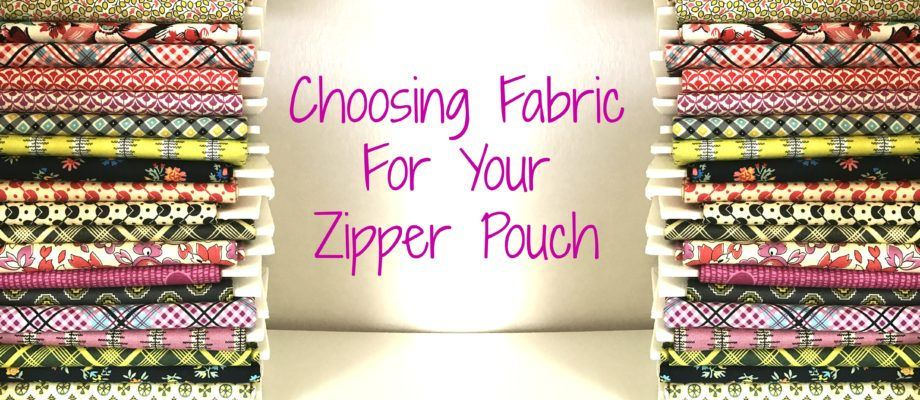 How to pick fabric for your zipper pouch!